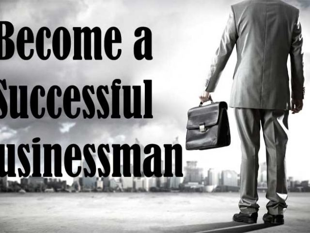 How to Become a Successful Businessman